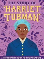 The Story of Harriet Tubman: A Biography Book For New Readers By: Christine Platt