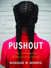 Pushout: The Criminalization of Black Girls in Schools By: Monique W. Morris