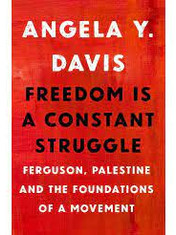 Freedom Is A Constant Struggle: Ferguson, Palestine, and the Foundations of a MovementBy: Angela Y. Davis