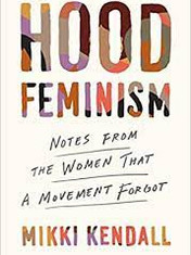 Hood Feminism: Notes from the Women That a Movement ForgotBy: Mikki Kendall