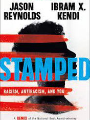 Stamped: Racism, Antiracism, and You: A Remix of the National Book Award-Winning Stamped from the BeginningBy: Ibram X. Kendi and Jason Reynolds