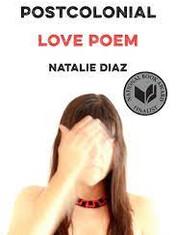 Postcolonial Love Poem By: Natalie Diaz