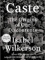 Caste: The Origins of Our Discontents By: Isabel Wilkerson