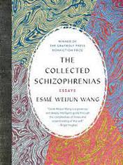 The Collected Schizophrenias: Essays By: Esmé Weijun Wang