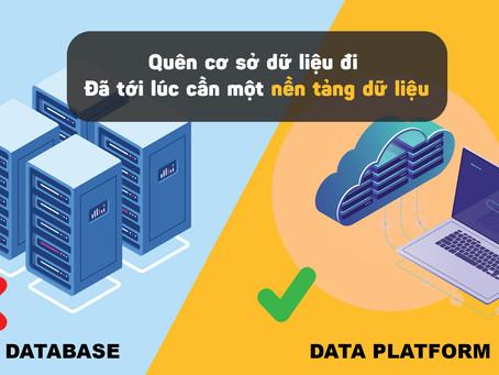 Quên cơ sở dữ liệu đi - Đã tới lúc cần một nền tảng dữ liệu