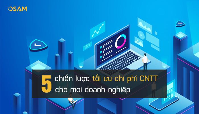 5 chiến lược tối ưu chi phí CNTT cho mọi doanh nghiệp