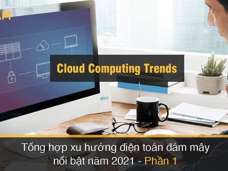 Tổng hợp xu hướng điện toán đám mây nổi bật năm 2021 (Phần 1)