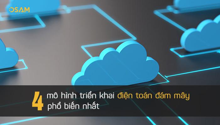 Tổng quan 4 mô hình triển khai điện toán đám mây phổ biến nhất
