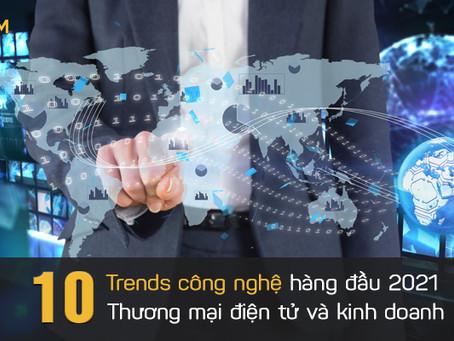 10 Trends công nghệ hàng đầu năm 2021: Thương mại điện tử và kinh doanh
