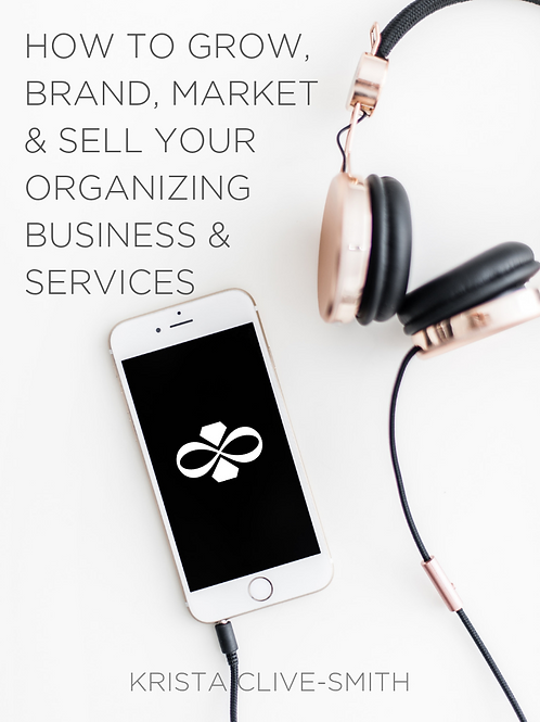 Grow, Brand, Market & Sell Your Organizing Business & Services
