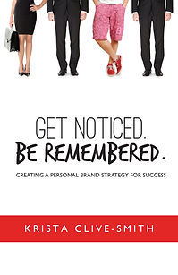 Get Noticed. Be Remembered - Krista Clive - Smith