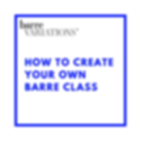 HOW TO CREATE YOUR OWN BARRE CLASS.png