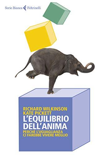 L'equilibrio Dell'Anima - Richard Wilkinson Kate Pickett