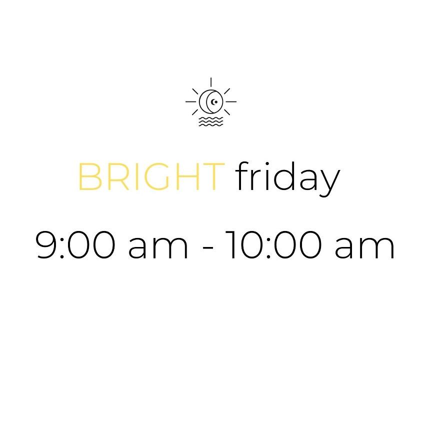 BRIGHT friday | 9:00 am - 10:00 am