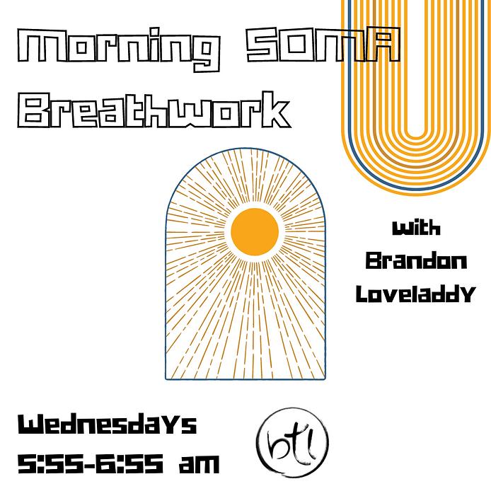 Morning Soma Breathwork With Brandon Loveladdy Wednesdays - 555 am- 655 am Behind The Lids