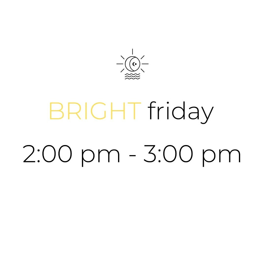 BRIGHT friday | 2:00 pm - 3:00 pm (SOLD OUT)