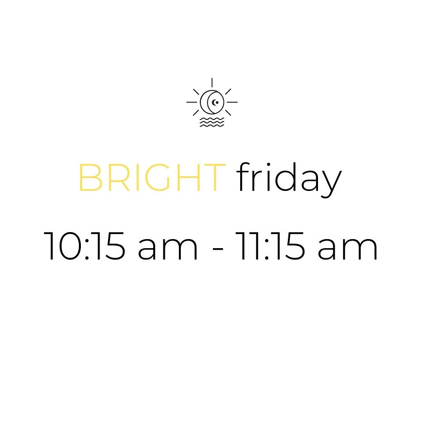 BRIGHT friday | 10:15 am - 11:15 am (SOLD OUT)