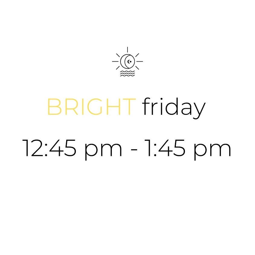 BRIGHT friday | 12:45 pm - 1:45 pm