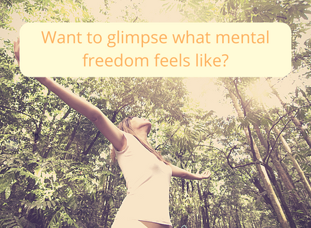 Want to glimpse what mental freedom feels like?
