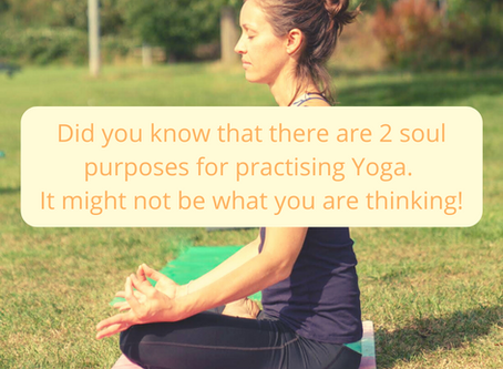 Did you know that there are 2 soul purposes for practising Yoga. It might not be what you think!