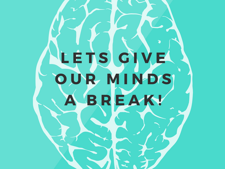 Lets give our minds a break!