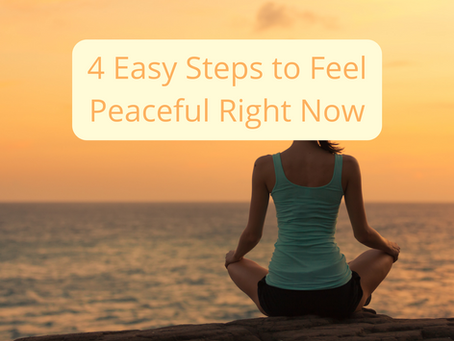 4 Easy Steps To Feel Peaceful Right Now