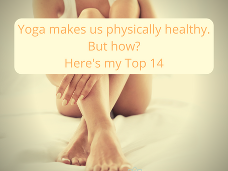 Yoga makes us physically healthy. But how? Here are my Top 14!