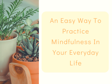 An easy way to practice mindfulness in your everyday life