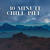 30 Minute Chill Pill (3).png