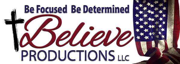 Be focused. Be determined. Believe Productions LLC