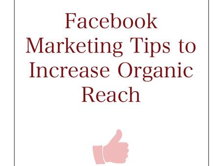 Facebook Marketing Tips to Increase Organic Reach
