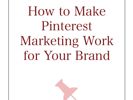 How to Make Pinterest Marketing Work for Your Brand