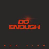 Moh Flow / Do Enough