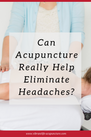 Can Acupuncture Really Help Eliminate Headaches?