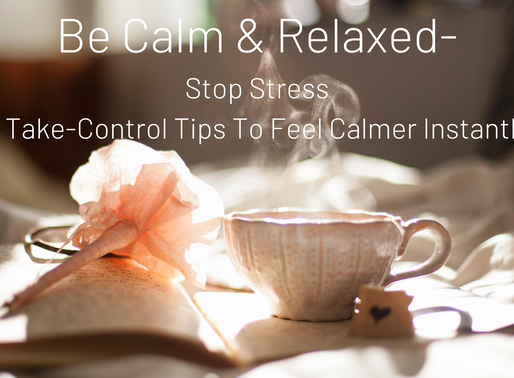 Stop Stress with 8 Take-Control Tips To Feel Calmer Instantly
