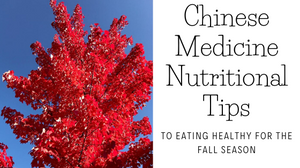 Chinese Medicine Nutritional Tips To Eating Healthy For The Fall Season