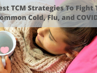 Best TCM Strategies To Fight The Common Cold, Flu, and COVID19