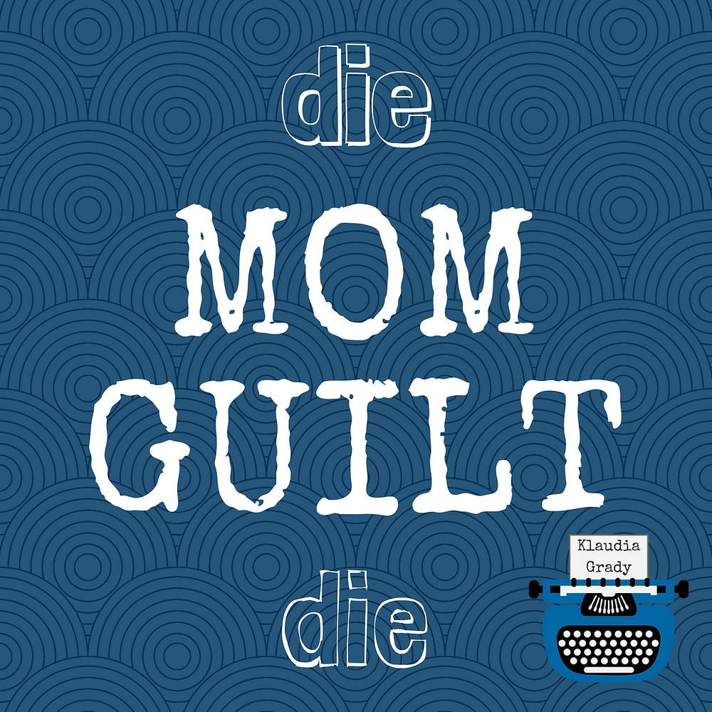 Die Mom Guilt Die