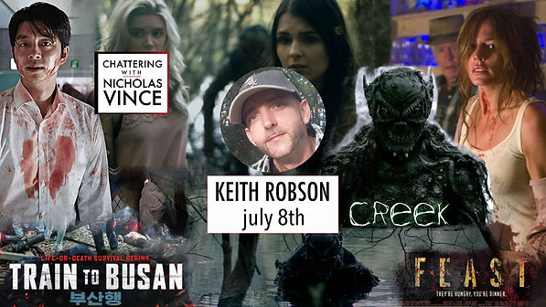 Graphic for Chattering with Keith Robson. Keith is a man in his thirties with striking blue eyes wearing a baseball cap. To the right of his photo is a still of the creature from his film Creek. To the right of that is a young woman in a bloodied t-shirt, behind who is an older man wearing a cowboy hat. Below them is the word 'Feast'. At the left of the image is. Korean man wearing a bloodied white shirt, standing in a train looking at the camera, above the film title 'Train to Busan'. To the right of him is a still from the film Creek showing two young women with the creature from Creek behind them. The appear unaware of his presence.