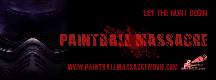 "Image shows the words Paintball Massacre over a photo of a paintball protective face mask with the tagline for the film, ""Let the hunt begin."" and the website address www.paintball massacre movie dot com."