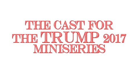The Cast For The Trump 2017 Miniseries