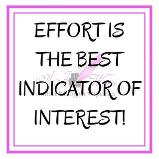"""Effort is the best Indicator of Interest."""