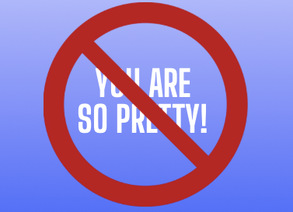 Calling me pretty is not a compliment