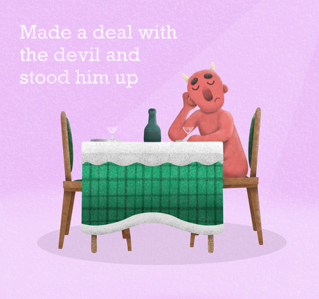 Made a deal with the devil and stood him up