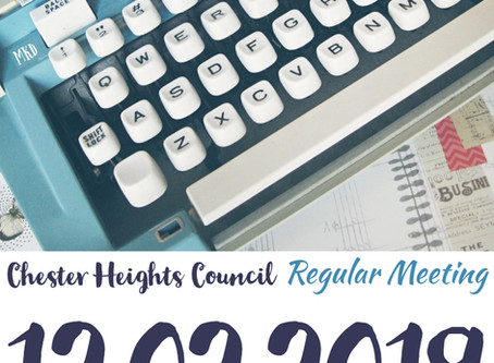 Chester Heights Regular Council Meeting 12.02.2019   - Quick Notes