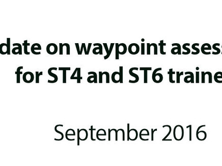 Update on waypoint assessments for ST4 and ST6 trainees