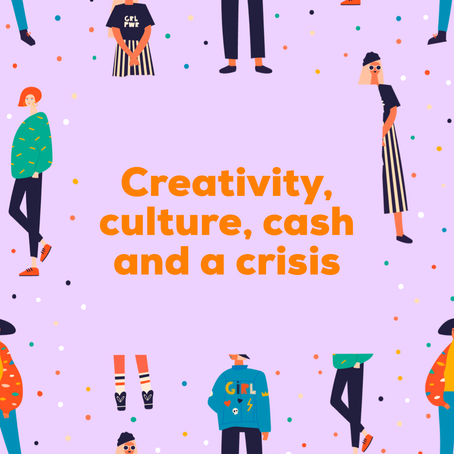 Creativity, culture, cash and a crisis