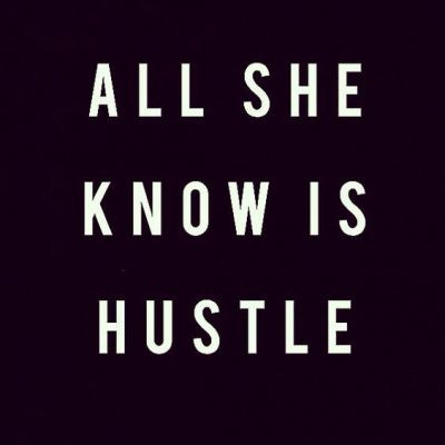"""""""All she know is hustle"""" image"""