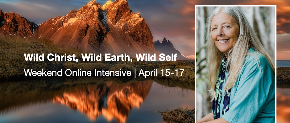 Wild Christ, Wild Earth, Wild Self: Online Weekend Intensive