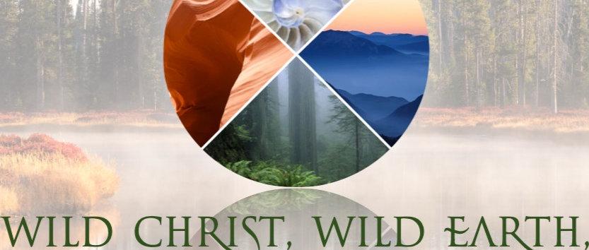 Wild Christ, Wild Earth, Wild Self: Weekend Intensive